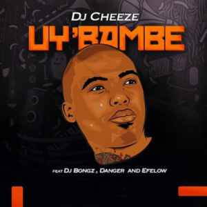 DJ Cheeze Uy'bambe ft. DJ Bongz, Danger & Efelow mp3 download