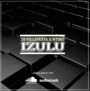 DJ Villivesta Izulu ft Ntiro mp3 download