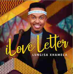 Lungisa Xhamela iLove Letter mp3 download
