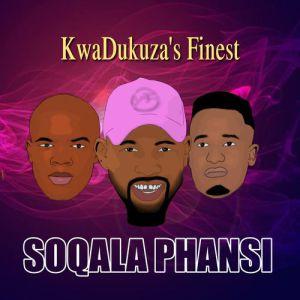 DOWNLOAD mp3: Soqala Phansi KwaDukuza's Finest mp3 download