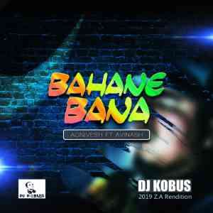 Agnivesh Bahane Bana ft. Avinash (DJ Kobus ZA Rendition) mp3 download
