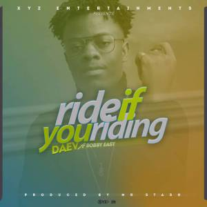 Daev Ride If You Riding Ft. Bobby East mp3 download