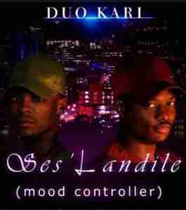 Duo Kari Ses'Landile (Mood Controller) mp3 download