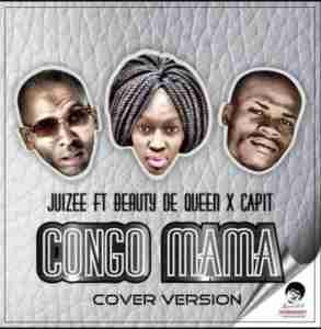 Juizee Congo Mama ft Beauty De Queen & Capit (Cover Version) mp3 download