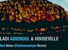 Ladi Adiosoul & Houseville God Bless Chymamusique Turbulent Remix mp3 download