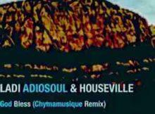 Ladi Adiosoul & Houseville God Bless Chymamusique Turbulent Remix mp3 download