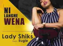 Lady Shiks Ni Langhe wena ft. Eugie mp3 free download