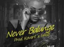 Nuz Queen Never Balunge (Prod. Kovert x Wicci) mp3 download fakaza hiphopza sahiphop jambaze afro hous king flexyjam