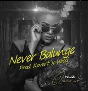 Nuz Queen Never Balunge (Prod. Kovert x Wicci) mp3 download fakaza hiphopza sahiphop jambaze afro hous king flexyjam