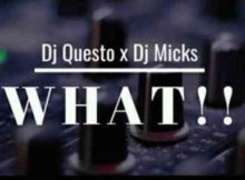 DJ Questo x DJ Micks What!! mp3 download free