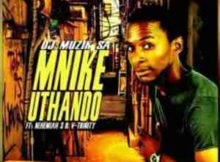 DJ Muzik SA Mnike Uthando ft. Nehemiah S & V Trinity mp3 download free