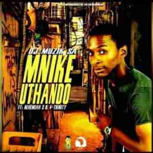DJ Muzik SA Mnike Uthando ft. Nehemiah S & V Trinity mp3 download free