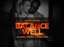Dammy Krane Balance Well ft. Pearl Thusi, Olamide, Medikal mp3 free download