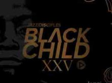 Jazzidisciples Black Child XXV Album zip mp3 download free datafilehost hiphopza fakaza flexyjam