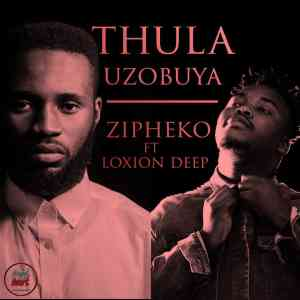 ZiPheko Thula Uzobuya ft. Loxion Deep mp3 download