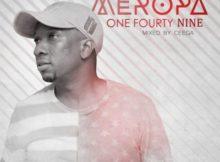 Ceega Wa Meropa Meropa 149 (100% Local) mp3 download free datafilehost fakaza hiphopza mix mixtape