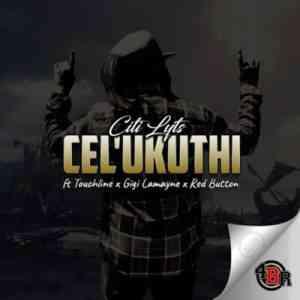 DJ Citi Lyts Cel'Ukuthi ft. Gigi Lamayne, Touchline & Red Button mp3 download free datafilehost