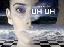 El Bruxo Uh Uh (Original Mix) mp3 download free datafilehost fakaza hiphopza afro house king