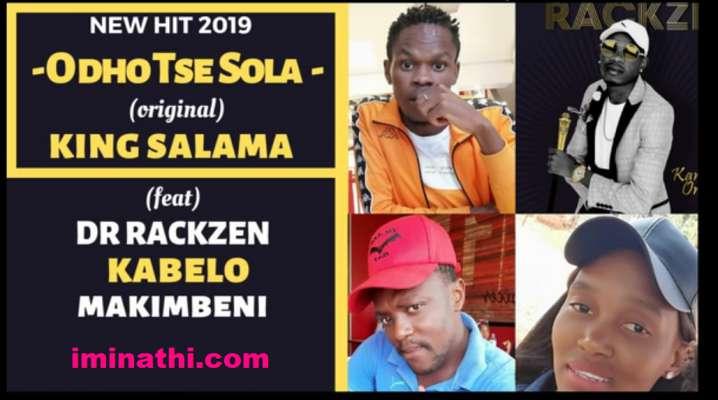 King Salama O dho Tse Sola ft Rackzen x Kabelo x Makimbeni mp3 free download
