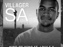 Villager SA King Of Afro ft. Loui SA free mp3 download