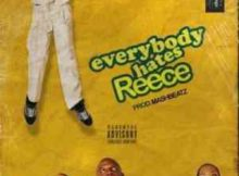 A-Reece Everybody Hates Reece mp3 download free datafilehost full music audio song fakaza hiphopza