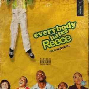 A-Reece Everybody Hates Reece mp3 download free datafilehost full music audio song fakaza hiphopza