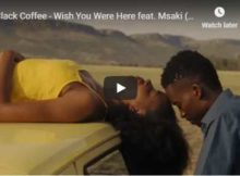 Black Coffee Wish You Were Here Video ft. Msaki mp4 full download