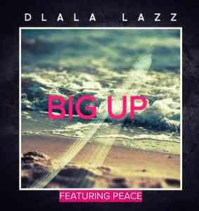 Dlala Lazz Big Up Ft. Peace mp3 download free datafilehost full music audio song fakaza hiphopza