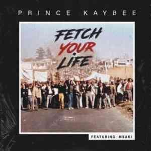 Prince Kaybee ft Msaki Fetch Your Life mp3 download free datafilehost full music song audio fakaza hiphopza