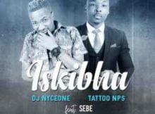 DJ Nyceone x Tattoo NPS Iskibha Ft. SEBE mp3 download free datafilehost full music audio song fakaza hiphopza