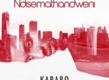 Karabo Ndisemathandweni mp3 download free datafilehost full music audio song fakaza hiphopza flexyjam hitvibes afro house king zamusic 2019 original mix