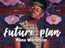 Manu Worldstar Future Plan mp3 download free datafilehost full music audio song fakaza hiphopza