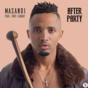 Masandi After Party ft. Thee Legacy mp3 download free datafilehost full music audio song fakaza hiphopza