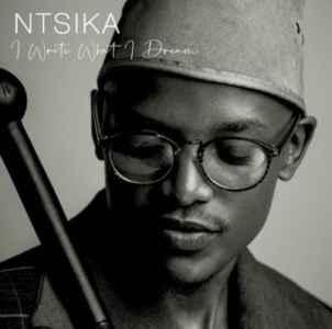 Ntsika I Write What I Dream Album mp3 zip download free datafilehost full music audio fakaza hiphopza