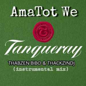 Thabzen Bibo & ThackzinDJ AmaTot We Tanqueray mp3 download free datafilehost full music audio song fakaza hiphopza feat ft Thackzin DJ