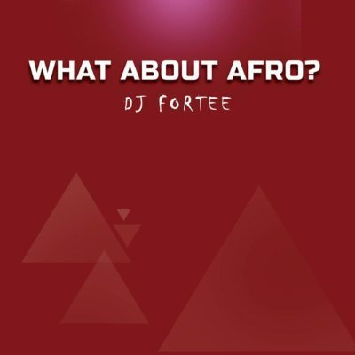 DJ Fortee What About Afro Mixtape mp3 download zip fakaza hiphopza afro house king