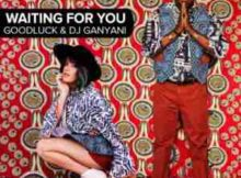 DJ Ganyani & Goodluck Waiting For You mp3 download free datafilehost fakaza hiphopza flexyjam afro house king