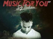 DJ Thakzin Music For You EP zip download mp3 datafilehost full album music tracks fakaza hiphopza flexyjam