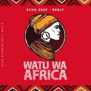 Echo Deep & Benjy Watu Wa Africa (Original Mix) mp3 download datafilehost fakaza