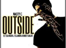 Nasty C Outside Feat. Tiga Maine, Tellaman & Kowbey Earlay mp3 download fakaza hiphopza