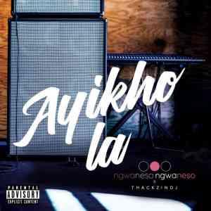 Ngwaneso Ngwaneso & ThackzinDJ Ayikho La mp3 download free datafilehost full music audio song 2019 amapiano original mix fakaza hiphopza flexyjam afro house king