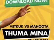 Vetkuk vs Mahoota & ANC Thuma Mina ft. Leehleza mp3 download