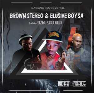 Brown Stereo & Elusive Boy SA Indab' Ingale Ft. Sizwe Sigudhla mp3 download free datafilehost full music audio song fakaza hiphopza