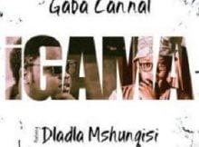Gaba Cannal iGama ft. Dladla Mshunqisi mp3 download