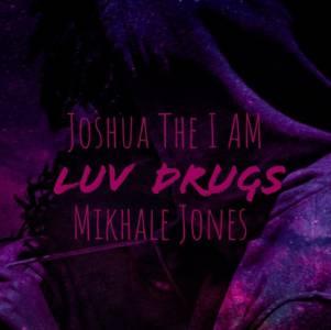 Joshua The I AM Luv Drugs Ft. Mikhale Jones mp3 download fakaza datafilehost love