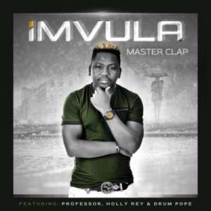 Master Clap Imvula ft. Professor, Holly Rey & Drum Pope mp3 download fakaza datafilehost