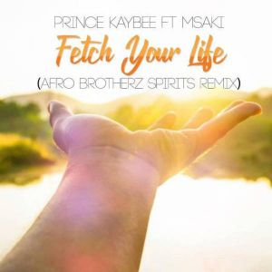 Prince Kaybee Ft. Msaki Fetch Your Life Afro Brotherz Spirits Remix mp3 download