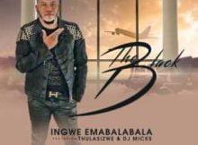 The Black Ingwe Emabalabala ft. Thulasizwe & DJ Micks mp3 download free datafilehost fakaza hiphopza
