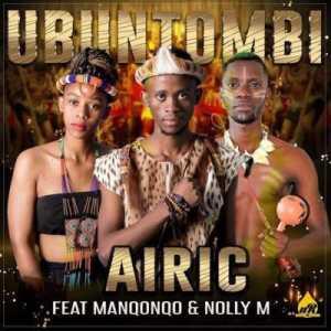 Airic Ubuntombi ft. Manqonqo & Nolly M mp3 download fakaza datafilehost
