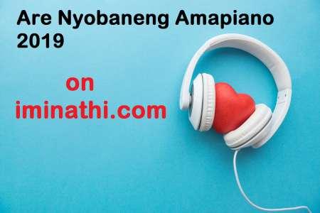Are Nyobaneng Amapiano 2019 (MP3 Download) | iminathi